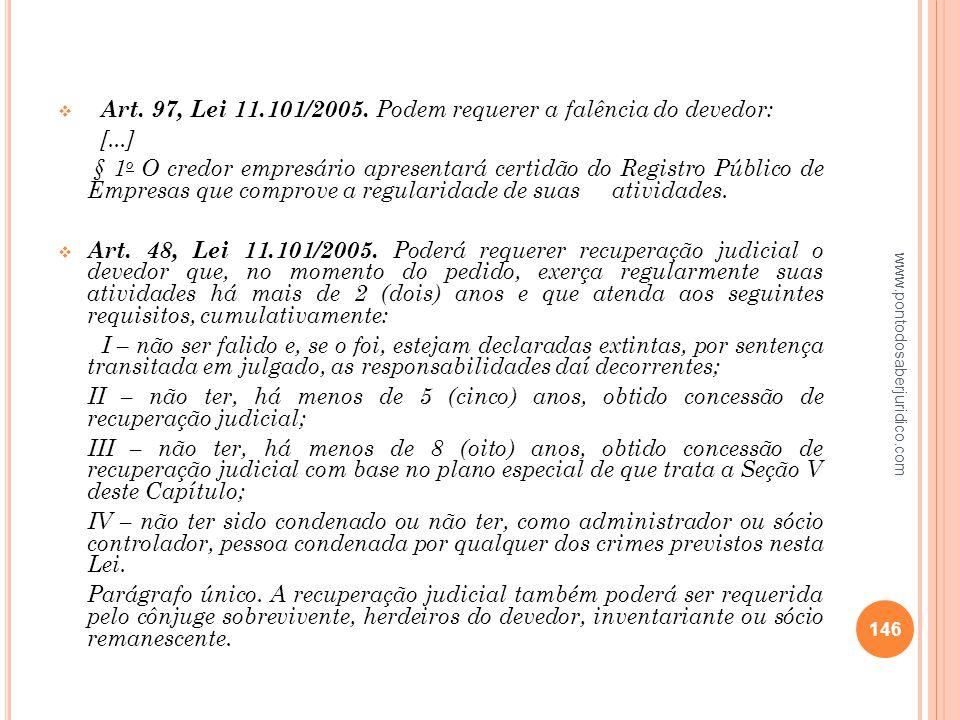 Art. 97, Lei 11.101/2005. Podem requerer a falência do devedor: [...]